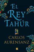 EL REY TAHUR - 9788466663526 - CARLOS AURENSANZ