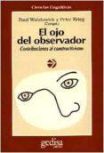 EL OJO DEL OBSERVADOR: CONTRIBUCIONES AL CONSTRUCTIVISMO. HOMENAJ E A HEINZ VON FOERSTER - 9788474325126 - PAUL WATZLAWICK