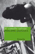 EL CAMELLO SALVAJE - 9788478444526 - PHILIPPE JAENADA