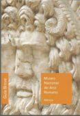 MUSEO NACIONAL DE ARTE ROMANO: GUIA BREVE - 9788481817126 - VV.AA.