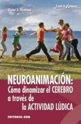 neuroanimacion: como dinamizar el cerebro a traves de la actividad ludica-victor j. ventosa perez-9788490233726