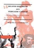 18 relatos historicos para persuadir y dirigir-benito diaz de la cebosa-9788490311226
