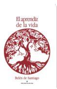 EL APRENDIZ DE LA VIDA (EBOOK) - 9788491153726 - DE BELÉN SANTIAGO