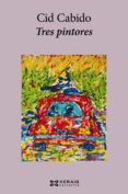 TRES PINTORES (GALLEGO) - 9788491214526 - CID CABIDO