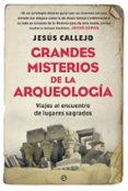 GRANDES MISTERIOS DE LA ARQUEOLOGÍA - 9788491640226 - JESUS CALLEJO