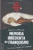 MEMORIA IRREDENTA DEL FRANQUISMO - 9788496495326 - JOSE LUIS PITARCH