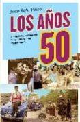 LOS AÑOS 50: UNA HISTORIA SENTIMENTAL DE CUANDO ESPAÑA ERA DIFERE NTE - 9788497348126 - JUAN SOTO VIÑOLO