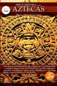 LOS AZTECAS (BREVE HISTORIA DE...) - 9788497635226 - MARCO CERVERA