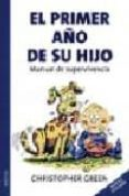 EL PRIMER AÑO DE SU HIJO: MANUAL DE SUPERVIVENCIA - 9788497990226 - CHRISTOPHER GREEN