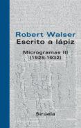 ESCRITO A LAPIZ: MICROGRAMAS III (1925-1932) - 9788498411126 - ROBERT WALSER