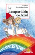LA DESAPARICION DE AZUL - 9788498422726 - CARMELO FERNANDEZ ALCALDE