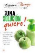 ¡UNA SOLUCION QUIERO!: LOS TRATAMIENTOS MAS EFICACES Y REVOLUCION ARIOS PARA ESTAR ESPECTACULAR POR DENTRO Y POR FUERA - 9788499700526 - CRISTINA TARREGA