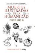 MUERTES ILUSTRADAS DE LA HUMANIDAD: POLVO ERES II - 9788499702926 - NIEVES CONCOSTRINA