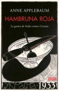 HAMBRUNA ROJA: LA GUERRA DE STALIN CONTRA UCRANIA - 9788499929026 - ANNE APPLEBAUM