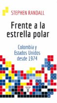 FRENTE A LA ESTRELLA POLAR: COLOMBIA Y ESTADOS UNIDOS DESDE 1974 (EBOOK) - 9789589219126 - STEPHEN JAMES RANDALL