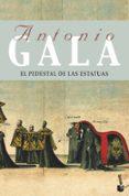 EL PEDESTAL DE LAS ESTATUAS - 9788408085836 - ANTONIO GALA