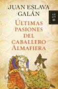 ULTIMAS PASIONES DEL CABALLERO ALMAFIERA - 9788408110736 - JUAN ESLAVA GALAN