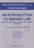 AN INTRODUCTION TO SPANICH LAW: MANUAL FOR SOCIAL SCIENCE AND BUS INESS STUDENTS - 9788415176336 - JAVIER MAQUEDA LAFUENTE