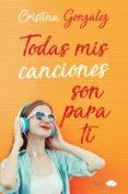 TODAS MIS CANCIONES SON PARA TI - 9788416223336 - CRISTINA GONZALEZ