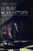 LA CLAVE DE LA VICTORIA: PREPARATE CONTRA TU OPONENTE EN LA ERA INFORMATICA - 9788416511136 - VLADIMIR TUKMAKOV