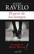 EL PEOR DE LOS TIEMPOS (SERIE ELADIO MONROY 5) - 9788417077136 - ALEXIS RAVELO
