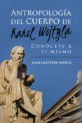 (I.B.D.) ANTROPOLOGIA DEL CUERPO DE KAROL WOJTYLA: CONOCETE A TI MISMO - 9788417447236 - JUAN LASTERRA MARCO