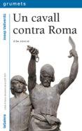 UN CAVALL CONTRA ROMA - 9788424681036 - JOSEP VALLVERDU