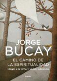 EL CAMINO DE LA ESPIRITUALIDAD: LLEGAR A LA CIMA Y SEGUIR SUBIEND O - 9788425343636 - JORGE BUCAY