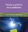 TECNICA Y PRACTICA DE LA SOLDADURA - 9788429160536 - JOSEPH GIACHINO