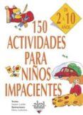 150 ACTIVIDADES PARA NIÑOS IMPACIENTES - 9788446011736 - NANON GARDIN