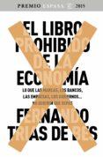 EL LIBRO PROHIBIDO DE LA ECONOMIA (GANADOR PREMIO ESPASA 2015) - 9788467045536 - FERNANDO TRIAS DE BES