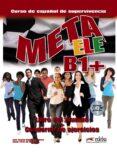 META ELE B1+ - LIBRO DEL ALUMNO Y CUADERNO DE EJERCICIOS - 9788477117636 - JOSE RAMON RODRIGUEZ MARTIN