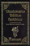 DICCIONARIO BIBLICO ESOTERICO: LA REVELACION OCULTISTA DE LOS TER MINOS UTILIZADOS EN LA BIBLIA - 9788479103736 - VV.AA.