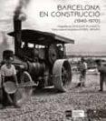 BARCELONA EN CONSTRUCCIO (1940-1970) - 9788483309636 - LEOPOLDO PLASENCIA