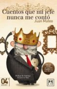 CUENTOS QUE MI JEFE NUNCA ME CONTO (4ª ED.) - 9788483566336 - JUAN MATEO