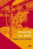 MUERTE EN ABRIL (SERIE RICARDO BLANCO 2) - 9788484282136 - JOSE LUIS CORREA