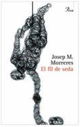 EL FIL DE SEDA (PREMI PERE CALDERS) - 9788484379836 - JOSEP MARIA MORRERES