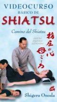 VIDEOCURSO BASICO DE SHIATSU: CAMINO DEL SHIATSU (PACK LIBRO + DV D) - 9788484454236 - SHIGERU ONODA