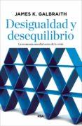 DESIGUALDAD Y DESEQUILIBRIO: EL ANALISIS MAS PROFUNDO Y VANGUARDISTA SOBRE LOS VINCULOS ENTRE EL SECTOR FINANCIERO Y LA  DESIGUALDAD DE LAS RENTAS - 9788490067536 - JAMES K. GALBRAITH