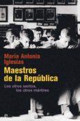 MAESTROS DE LA REPÚBLICA (ED. 15 ANIVERSARIO) - 9788490606636 - MARIA ANTONIA IGLESIAS