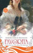 LA FAVORITA: LA HISTORIA DE AMOR ENTRE AFONSO XII Y ELENA SANZ - 9788491641636 - AURORA GARCIA MATEACHE