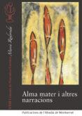 ALMA MATER I ALTRES NARRACIONS - 9788491910336 - VV.AA.
