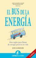 EL BUS DE LA ENERGIA: DIEZ REGLAS PARA LLENAR DE ENERGIA POSITIVA TU VIDA - 9788492452736 - JON GORDON