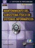 MANTENIMIENTO DEL SUBSISTEMA FISICO DE SISTEMAS INFORMATICOS (CERTIFICADO DE PROFESIONALIDAD) - 9788492650736 - JUAN CARLOS MORENO PEREZ