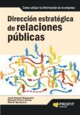 DIRECCION ESTRATEGICA DE RELACIONES PUBLICAS: COMO UTILIZAR LA IN FORMACION EN LA EMPRESA - 9788492956036 - JOSE DANIEL BARQUERO