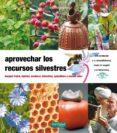 APROVECHAR LOS RECURSOS SILVESTRES: BOSQUES FRUTALES, INJERTAR, V ERDURAS SILVESTRES, APICULTURA Y COCINA - 9788493828936 - MAURICE CHAUDIERE