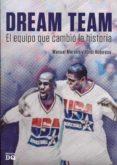 dream team, el equipo que cambio la historia-manuel moreno-jordi robirosa-9788494465536