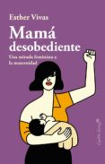 MAMÁ DESOBEDIENTE - 9788494966736 - ESTHER VIVAS