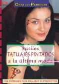 CREA SUTILES TATUAJES PINTADOS A LA ULTIMA MODA: CON PATRONES PAR A REALIZAR 23 PROYECTOS - 9788496365636 - JEANNETTE KNAKE