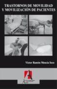 TRASTORNOS DE MIVILIDAD Y MOVILIZACION DE PACIENTES - 9788496804036 - VICTOR RAMON MENCIA SECO